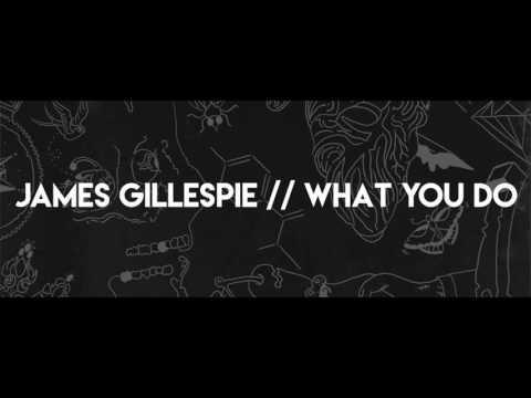 James Gillespie - What You Do
