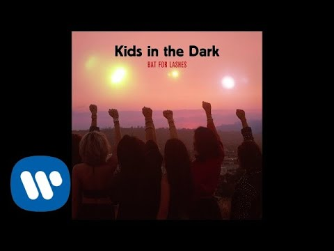 Bat For Lashes - Kids in the Dark (Official Audio)